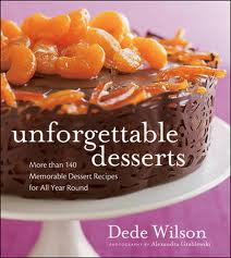 Unforgettable Desserts: More Than 140 Memorable Dessert Recipes for All Year Round by Dede Wilson